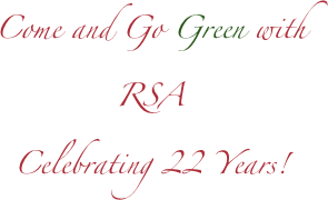 Come and Go Green with  RSA Celebrating 22 Years!